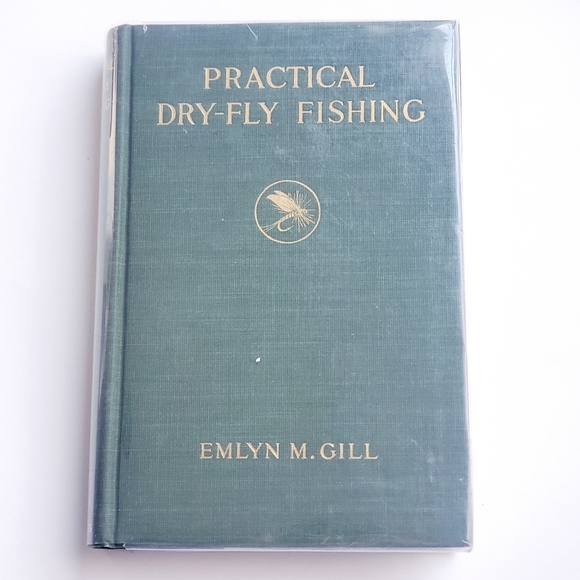 practical dry-fly fishing emlyn Gill 1912 first ed
